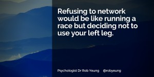 Refusing to network would be like running a race but deciding not to use your left leg
