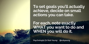 20151229 To set goals you'll actually achieve, decide on small actions you can take
