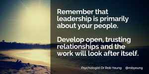 Remember that leadership is primarily about your people