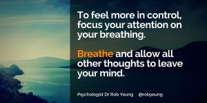 To feel more in control, focus your attention on your breathing