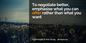 20161024-to-negotiate-better-emphasise-what-you-can-offer-rather-than-what-you-want