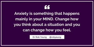 Anxiety is something that happens mainly in your mind - change how you think about a situation and you can change how you feel